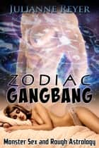 Zodiac Gangbang - Monster Sex and Rough Astrology ebook by Julianne Reyer