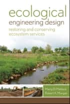 Ecological Engineering Design ebook by Marty D. Matlock,Robert A. Morgan