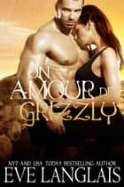Un Amour de Grizzly ebook by Eve Langlais