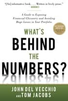 What's Behind the Numbers?: A Guide to Exposing Financial Chicanery and Avoiding Huge Losses in Your Portfolio ebook by John Del Vecchio,Tom Jacobs