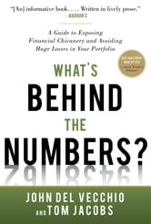 What's Behind the Numbers?: A Guide to Exposing Financial Chicanery and Avoiding Huge Losses in Your Portfolio ebook by John Del Vecchio, Tom Jacobs