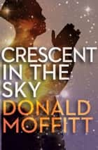 Crescent in the Sky ebook by Donald Moffitt