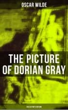 The Picture of Dorian Gray (Collector's Edition) - Including the Uncensored 13 Chapter Version & The Revised 20 Chapter Version ebook by Oscar Wilde