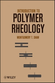 Introduction to Polymer Rheology ebook by Montgomery T. Shaw