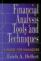 Financial Analysis Tools and Techniques: A Guide for Managers ebook by Erich A. Helfert