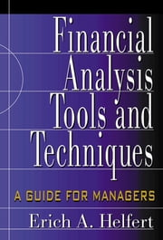 Financial Analysis Tools and Techniques: A Guide for Managers ebook by Erich A. Helfert, Dr.