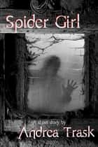 Spider Girl ebook by Andrea Trask