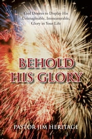 Behold His Glory ebook by Pastor Jim Heritage