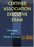 Certified Association Executive Exam ebook by D. A. Abrams, CAE