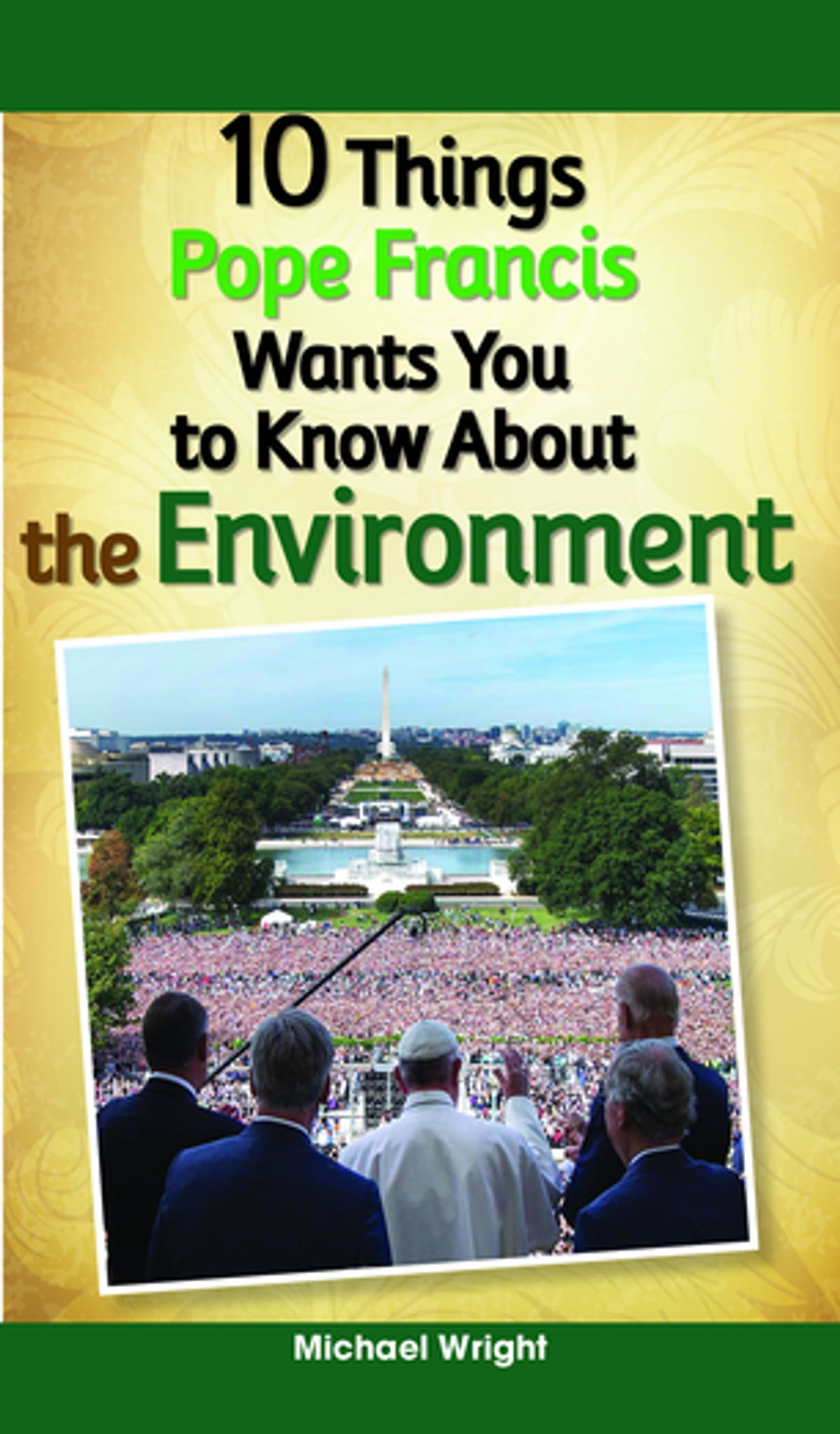 10 Things Pope Francis Wants You to Know About the Environment eBook by  Michael Wright - 9780764871238 | Rakuten Kobo