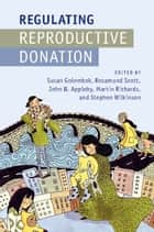 Regulating Reproductive Donation ebook by Susan Golombok,Rosamund Scott,John B. Appleby,Martin Richards,Stephen Wilkinson