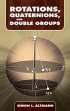 Rotations, Quaternions, and Double Groups ebook by Simon L. Altmann