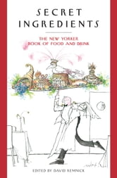 Secret Ingredients - The New Yorker Book of Food and Drink ebook by