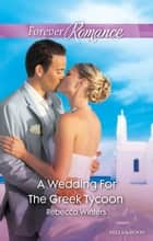 A Wedding For The Greek Tycoon ebook by Rebecca Winters