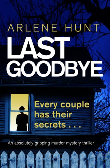 Last Goodbye - An absolutely gripping murder mystery thriller ebook by Arlene Hunt