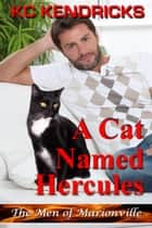 A Cat Named Hercules - The Men of Marionville, #5 ebook by KC Kendricks