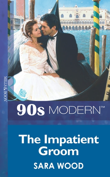 The Impatient Groom (Mills & Boon Vintage 90s Modern) ebook by Sara Wood