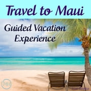Travel to Maui - Guided Vacation Experience audiobook by Joel Thielke