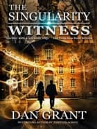 The Singularity Witness ebook by Dan Grant