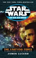 Star Wars: The New Jedi Order - The Unifying Force ebook by James Luceno