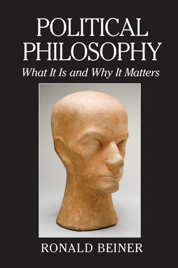 Political Philosophy - What It Is and Why It Matters 電子書 by Ronald Beiner