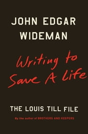 Writing to Save a Life - The Louis Till File ebook by John Edgar Wideman