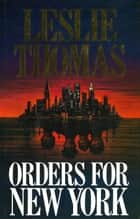 Orders For New York eBook by Leslie Thomas