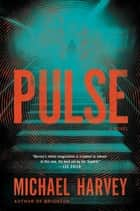 Pulse - A Novel E-bok by Michael Harvey