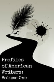Profiles of American Writers - Volume One of Three ebook by Golgotha Press
