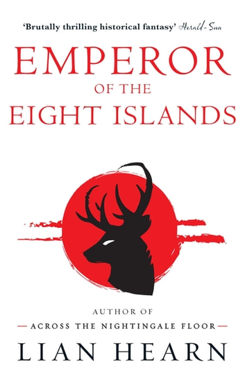 Emperor of the Eight Islands - Books 1 and 2 in The Tale of Shikanoko series ebook by Lian Hearn