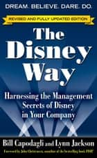 The Disney Way, Revised Edition : Harnessing the Management Secrets of Disney in Your Company: Harnessing the Management Secrets of Disney in Your Company ebook by Bill Capodagli,Lynn Jackson