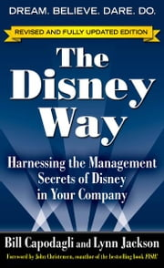 The Disney Way, Revised Edition : Harnessing the Management Secrets of Disney in Your Company: Harnessing the Management Secrets of Disney in Your Company - Harnessing the Management Secrets of Disney in Your Company ebook by Bill Capodagli, Lynn Jackson