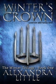 Winter's Crown - The Winter Trilogy, #1 ebook by Alexandra Little