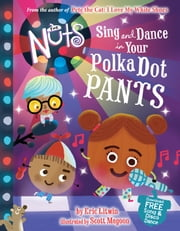 The Nuts: Sing and Dance in Your Polka-Dot Pants ebook by Eric Litwin,Scott Magoon