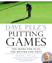 Dave Pelz's Putting Games - The More You Play, the Better You Putt ebook by Dave Pelz