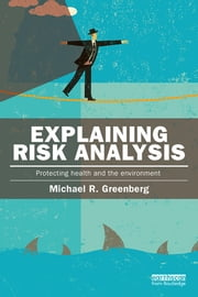 Explaining Risk Analysis - Protecting health and the environment ebook by Michael R Greenberg