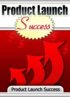 Product Launch Success ebook by Thrivelearning Institute Library