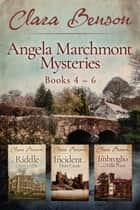 Angela Marchmont Mysteries Books 4-6 eBook by Clara Benson