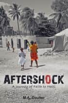 Aftershock: A Journey of Faith to Haiti ebook by M.A. Coulter