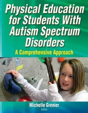 Physical Education for Students With Autism Spectrum Disorders - A Comprehensive Approach ebook by Michelle Grenier