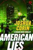 American Lies - A Xanadu Marx Thriller ebook by Joshua Corin