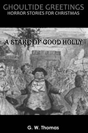 Ghoultide Greetings: A Stake of Good Holly ebook by G. W. Thomas