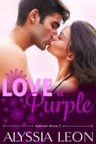 Love is Purple ebook by Alyssia Leon