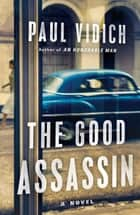 The Good Assassin - A Novel ebook by Paul Vidich