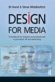 Design for Media - A Handbook for Students and Professionals in Journalism, PR, and Advertising ebook by Di Hand,Steve Middleditch