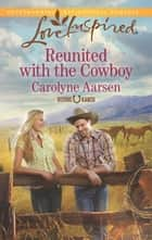 Reunited with the Cowboy (Mills & Boon Love Inspired) (Refuge Ranch, Book 2) eBook by Carolyne Aarsen