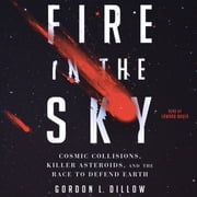 Fire in the Sky - Cosmic Collisions, Killer Asteroids, and the Race to Defend Earth audiobook by Gordon L. Dillow