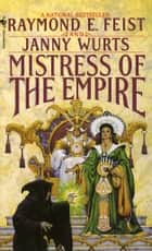 Mistress of the Empire ebook by Janny Wurts, Raymond E. Feist