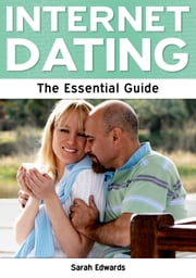 Internet Dating: The Essential Guide ebook by Sarah Edwards