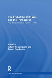 The End of the Cold War and The Third World - New Perspectives on Regional Conflict ebook by Artemy Kalinovsky,Sergey Radchenko